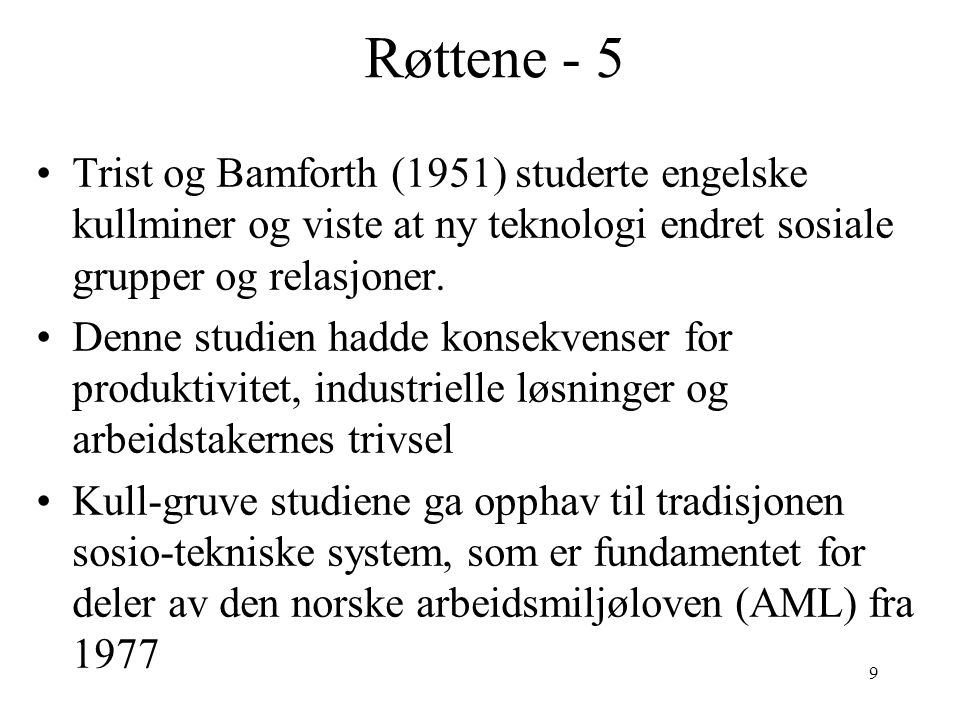 Røttene - 5 Trist og Bamforth (1951) studerte engelske kullminer og viste at ny teknologi endret sosiale grupper og relasjoner.