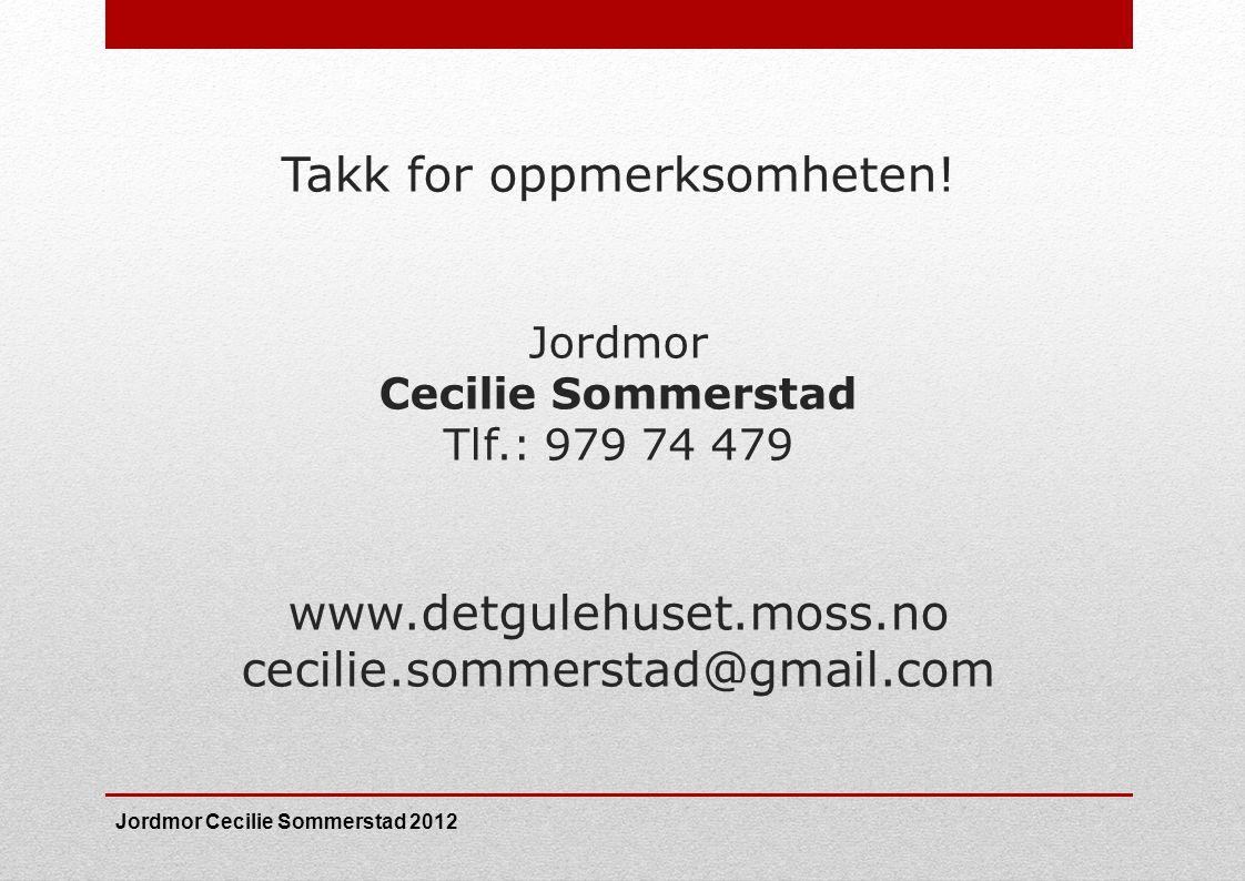 Takk for oppmerksomheten. Jordmor Cecilie Sommerstad Tlf