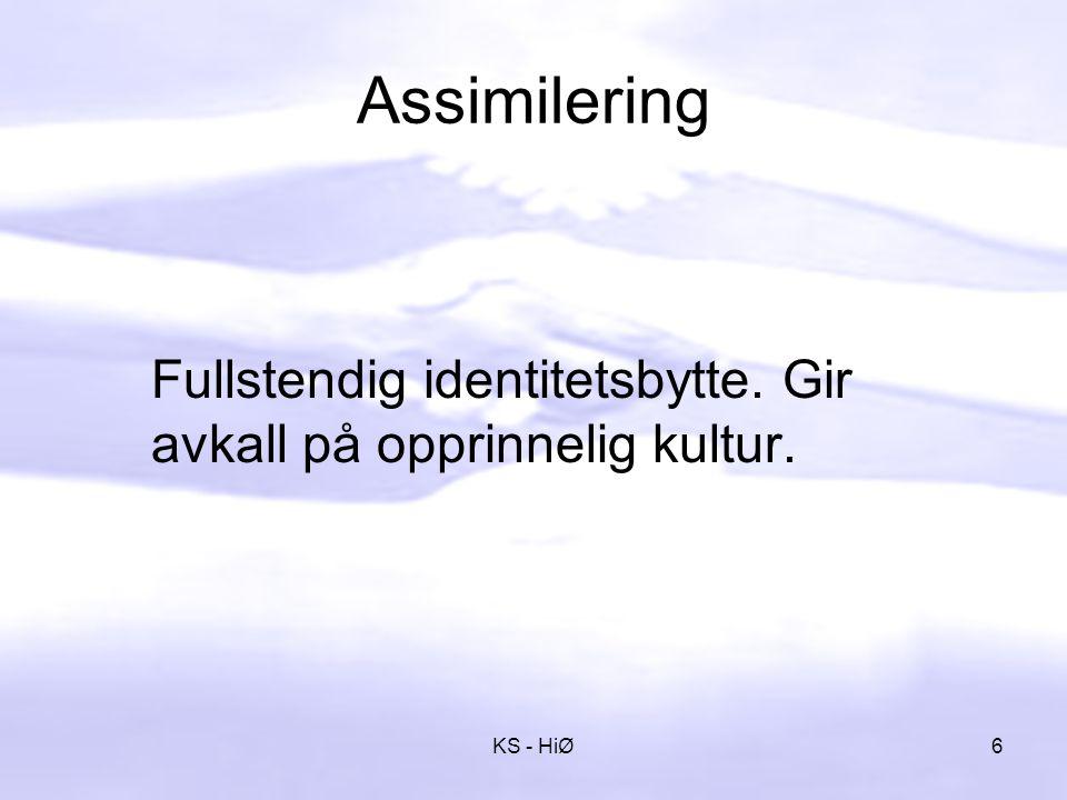 Assimilering Fullstendig identitetsbytte. Gir avkall på opprinnelig kultur. KS - HiØ