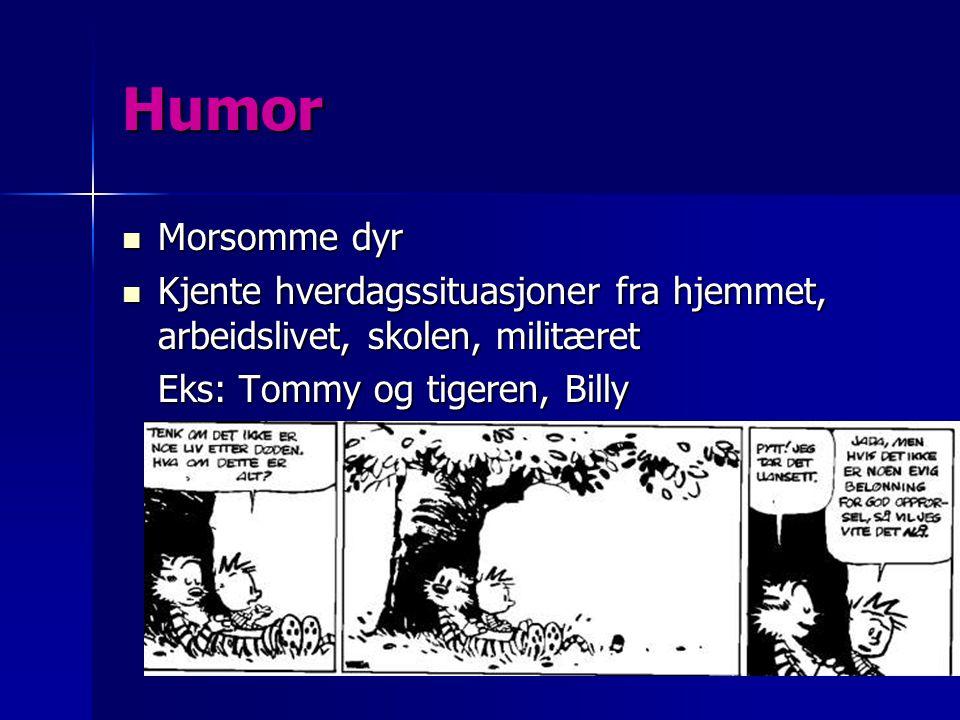 Humor Morsomme dyr. Kjente hverdagssituasjoner fra hjemmet, arbeidslivet, skolen, militæret.