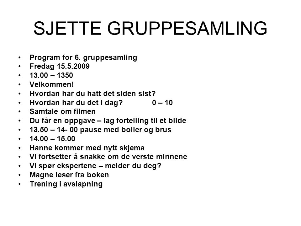 SJETTE GRUPPESAMLING Program for 6. gruppesamling Fredag 15.5.2009