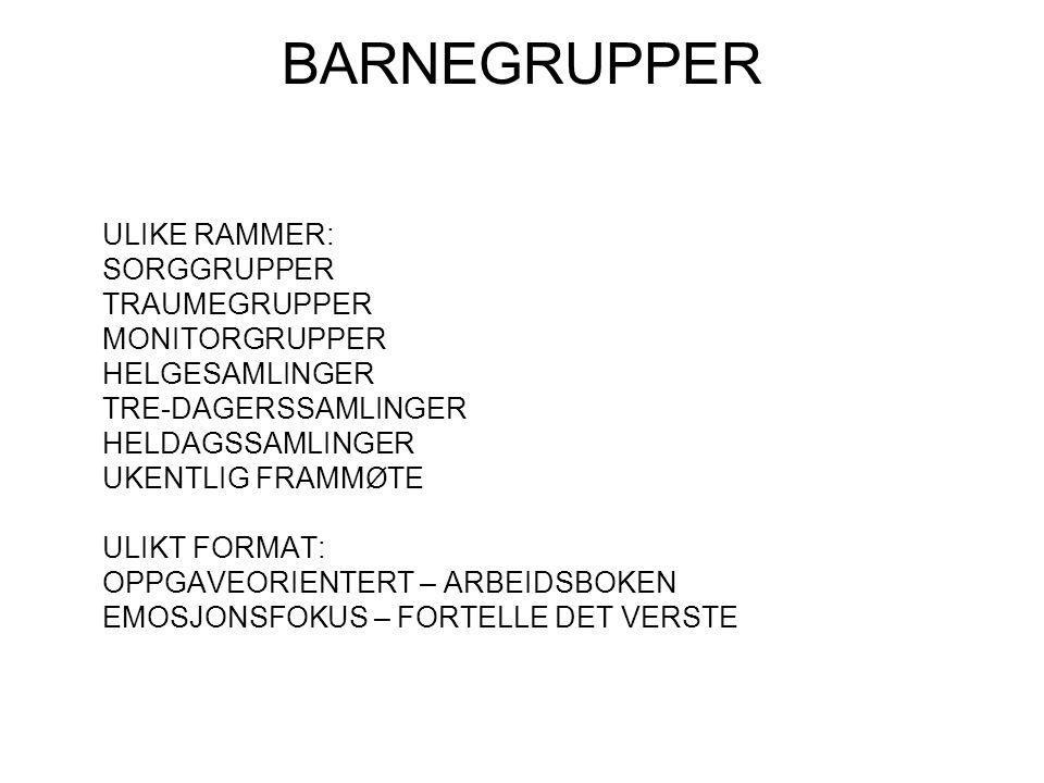 BARNEGRUPPER ULIKE RAMMER: SORGGRUPPER TRAUMEGRUPPER MONITORGRUPPER