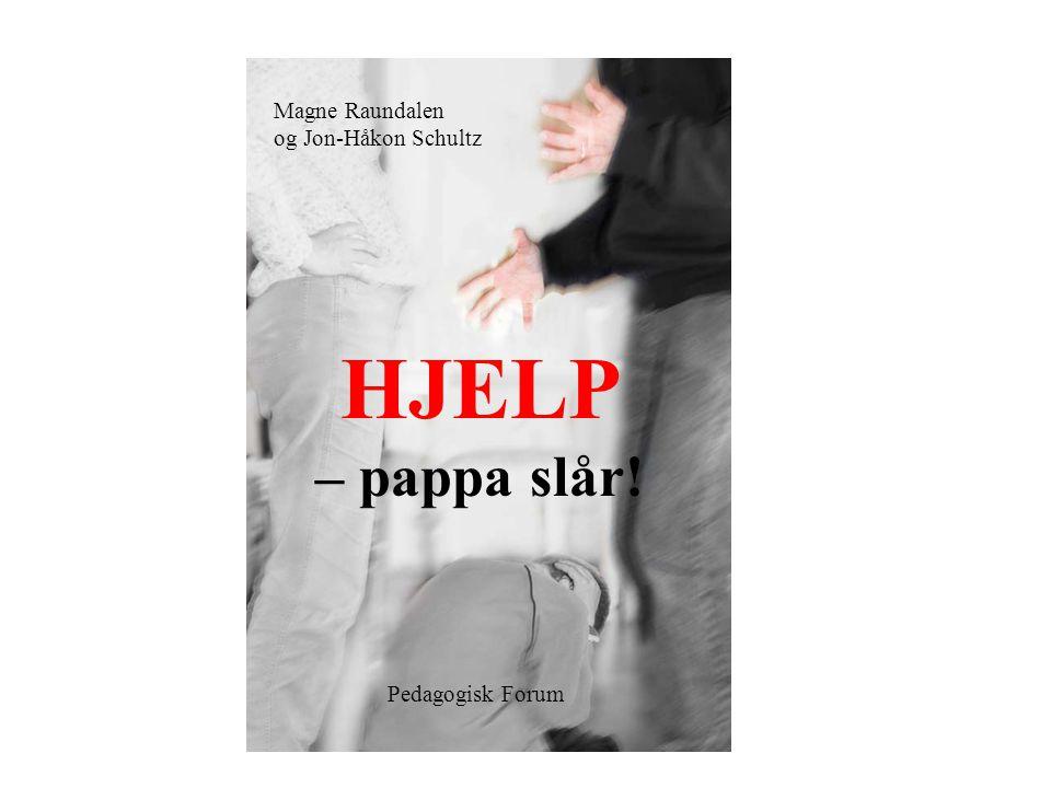 HJELP – pappa slår! Magne Raundalen og Jon-Håkon Schultz