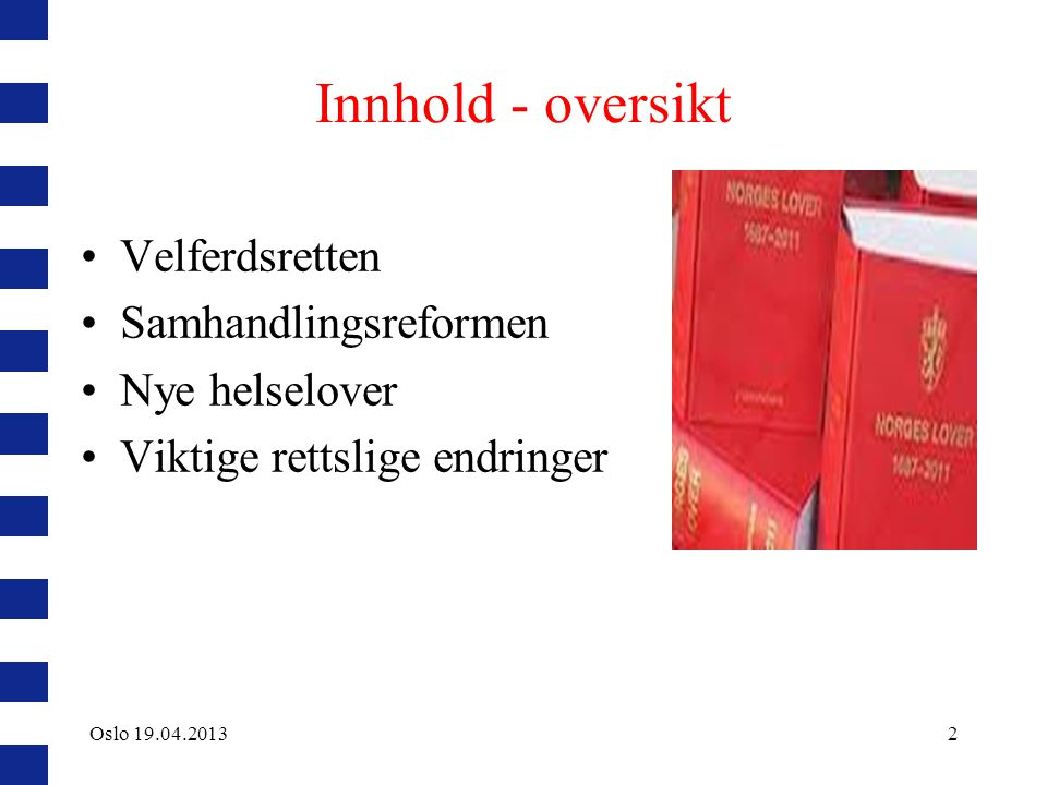 Innhold - oversikt Velferdsretten Samhandlingsreformen Nye helselover