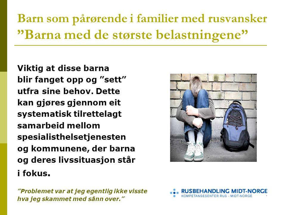 Barn som pårørende i familier med rusvansker Barna med de største belastningene