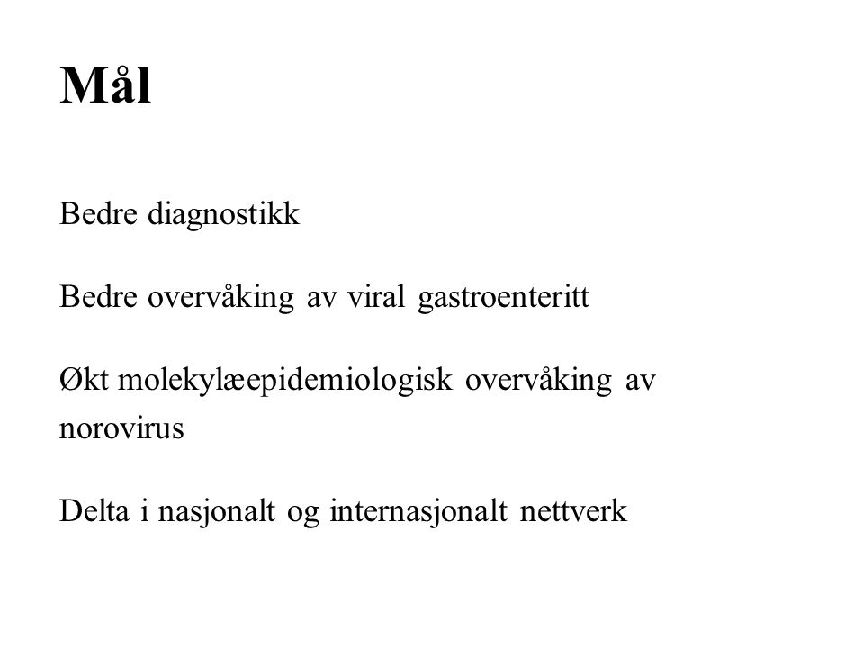 Mål Bedre diagnostikk Bedre overvåking av viral gastroenteritt
