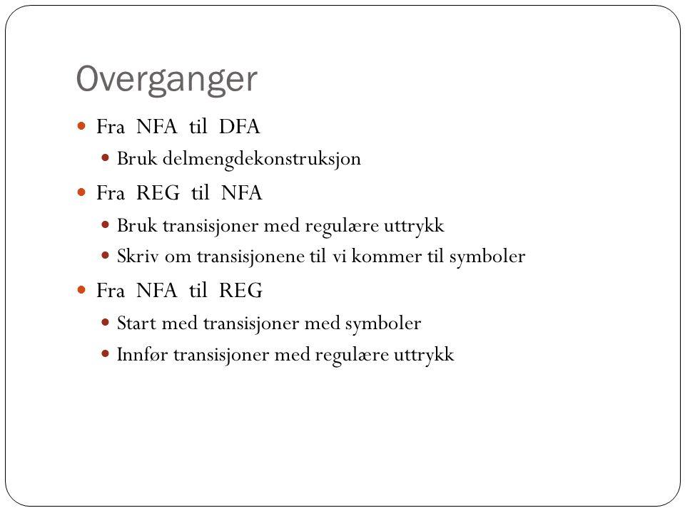 Overganger Fra NFA til DFA Fra REG til NFA Fra NFA til REG