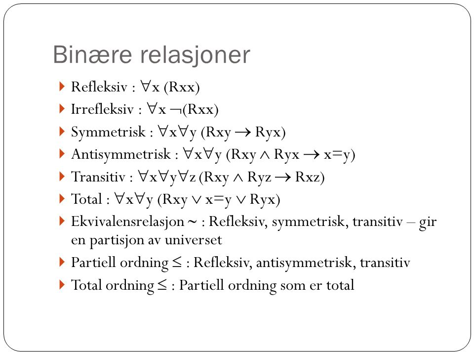 Binære relasjoner Refleksiv : x (Rxx) Irrefleksiv : x (Rxx)
