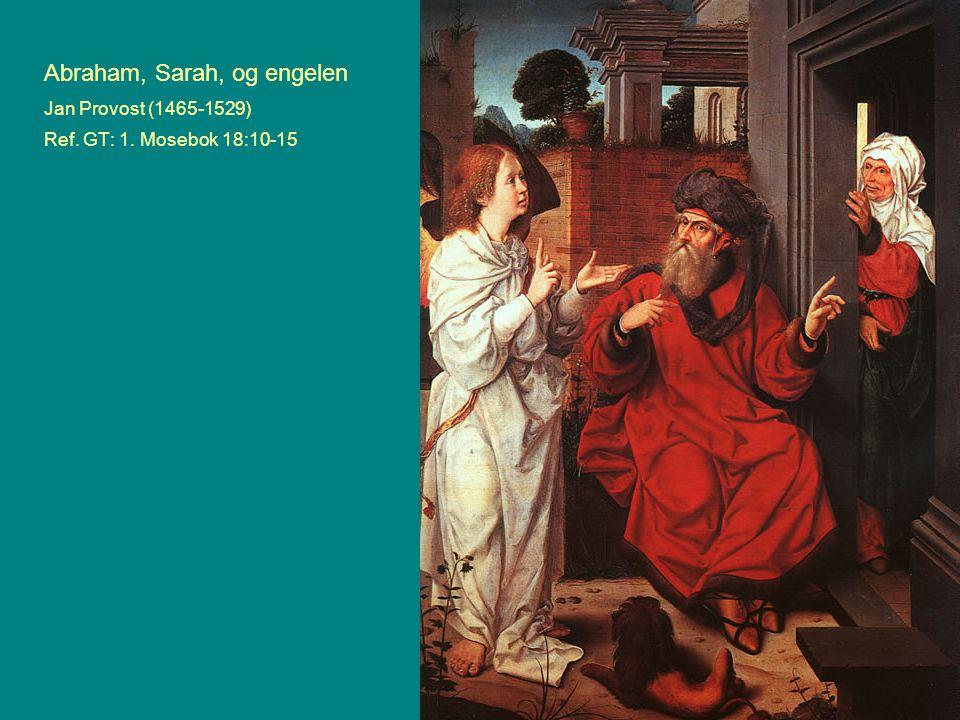 Abraham, Sarah, og engelen Jan Provost (1465-1529) Ref. GT: 1