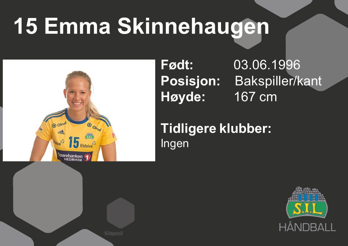 15 Emma Skinnehaugen Født: 03.06.1996 Posisjon: Bakspiller/kant