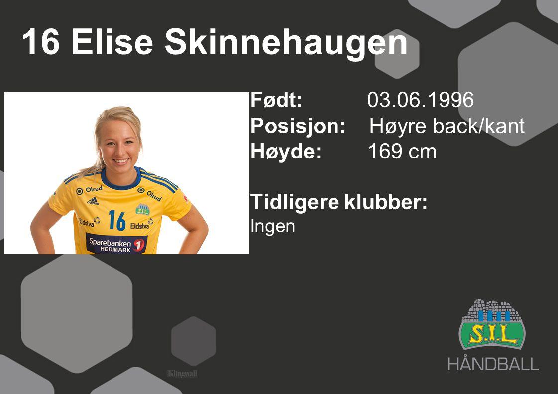 16 Elise Skinnehaugen Født: 03.06.1996 Posisjon: Høyre back/kant