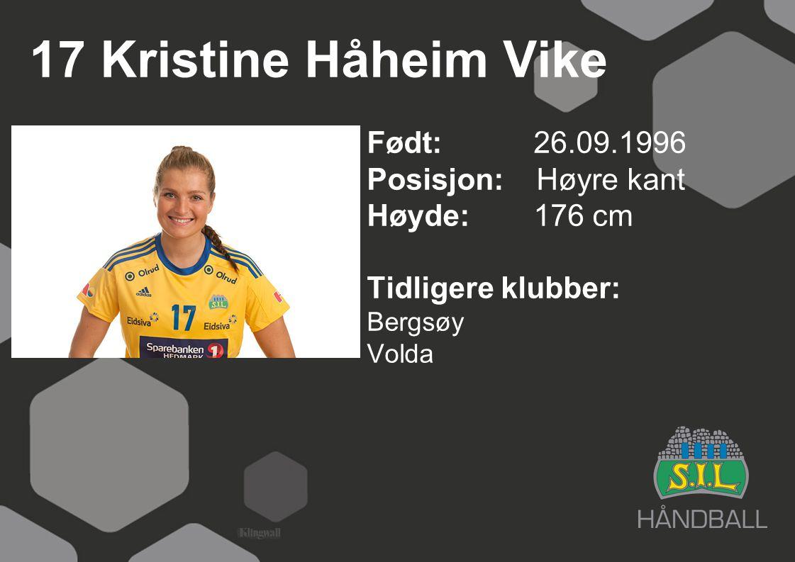 17 Kristine Håheim Vike Født: 26.09.1996 Posisjon: Høyre kant