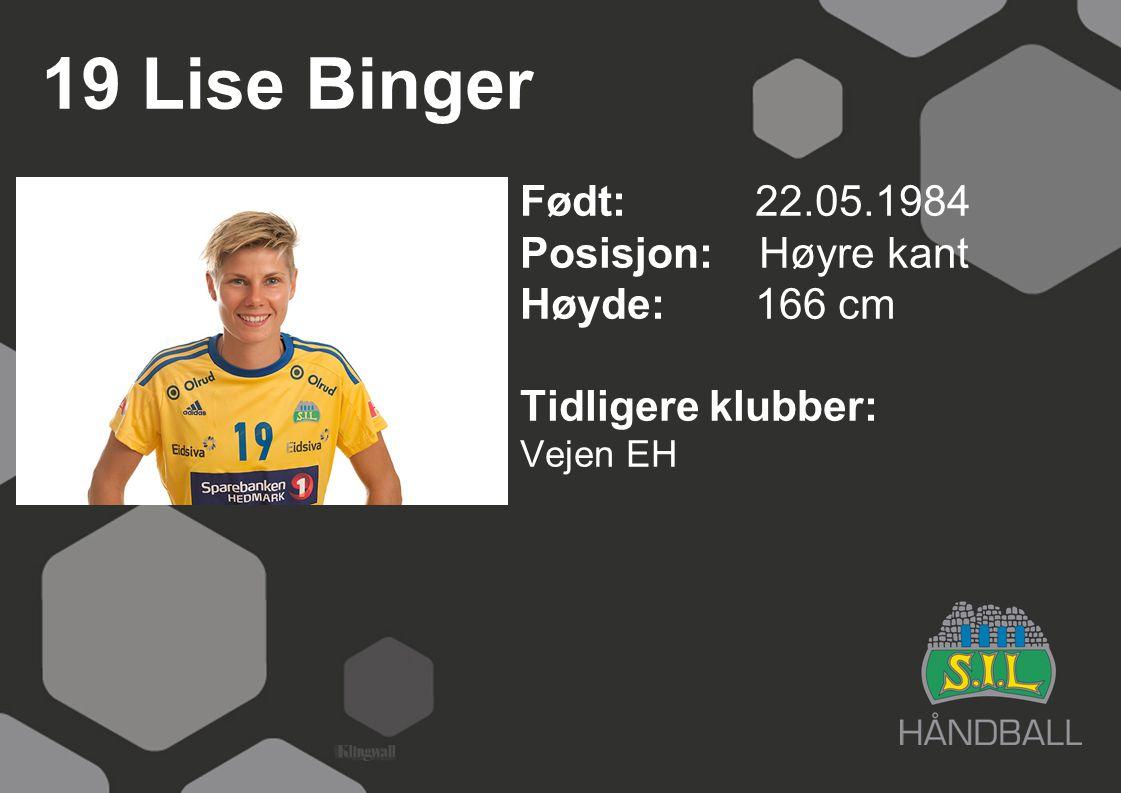 19 Lise Binger Født: 22.05.1984 Posisjon: Høyre kant Høyde: 166 cm