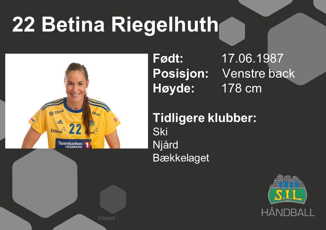 22 Betina Riegelhuth Født: 17.06.1987 Posisjon: Venstre back