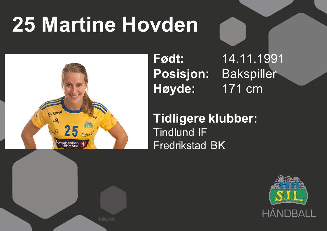 25 Martine Hovden Født: 14.11.1991 Posisjon: Bakspiller Høyde: 171 cm