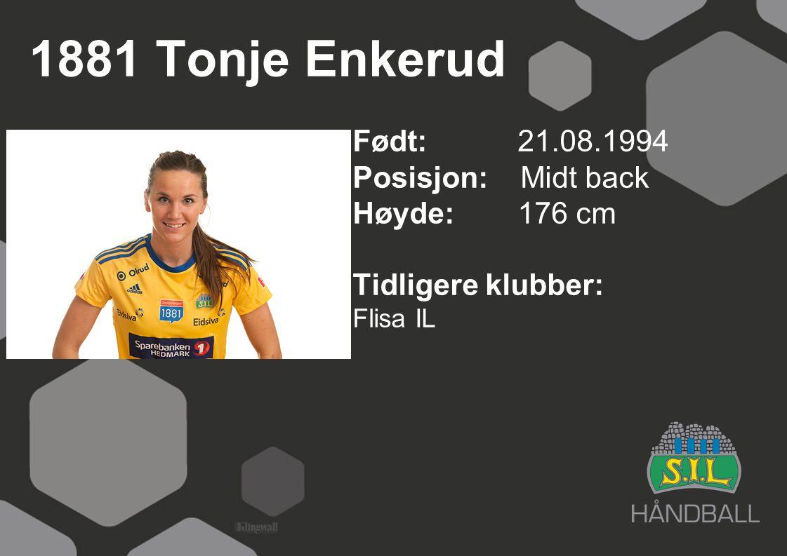 1881 Tonje Enkerud Født: 21.08.1994 Posisjon: Midt back Høyde: 176 cm