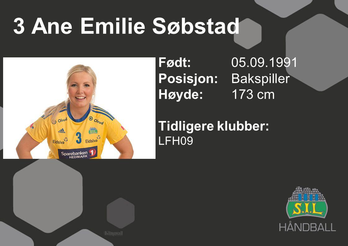 3 Ane Emilie Søbstad Født: 05.09.1991 Posisjon: Bakspiller