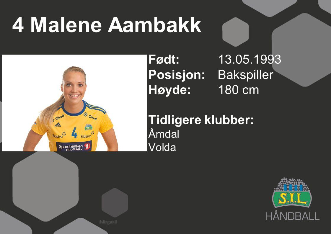 4 Malene Aambakk Født: 13.05.1993 Posisjon: Bakspiller Høyde: 180 cm