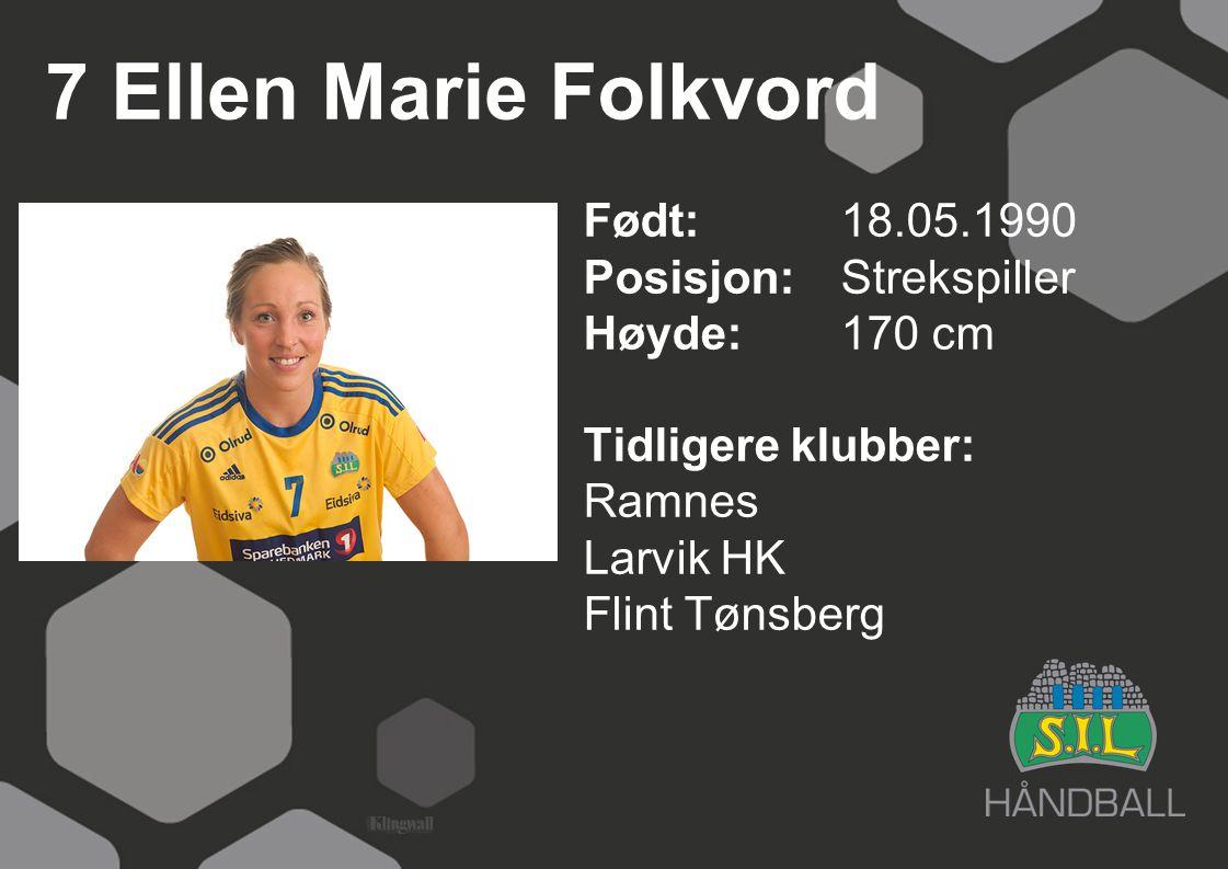 7 Ellen Marie Folkvord Født: 18.05.1990 Posisjon: Strekspiller