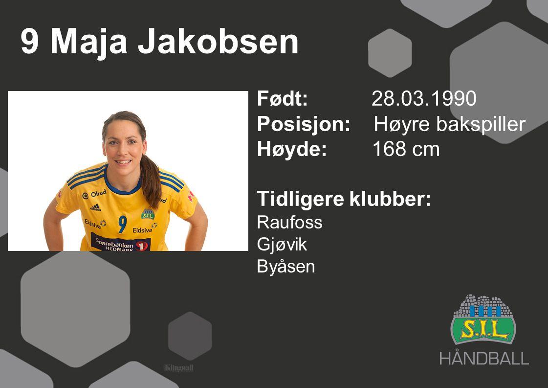 9 Maja Jakobsen Født: 28.03.1990 Posisjon: Høyre bakspiller