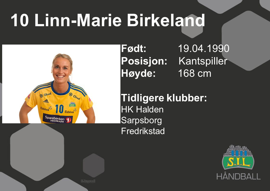 10 Linn-Marie Birkeland Født: 19.04.1990 Posisjon: Kantspiller