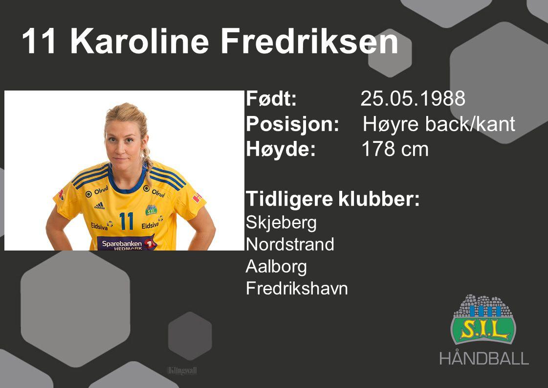 11 Karoline Fredriksen Født: 25.05.1988 Posisjon: Høyre back/kant