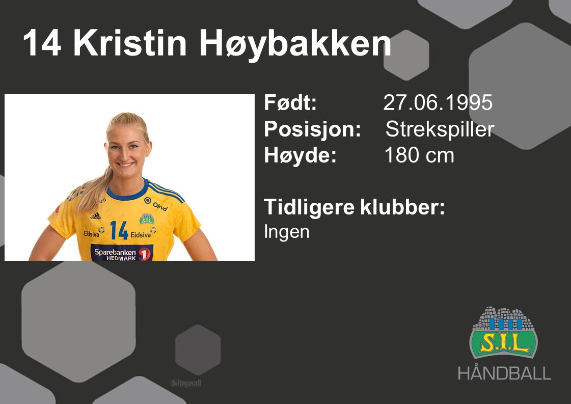 14 Kristin Høybakken Født: 27.06.1995 Posisjon: Strekspiller