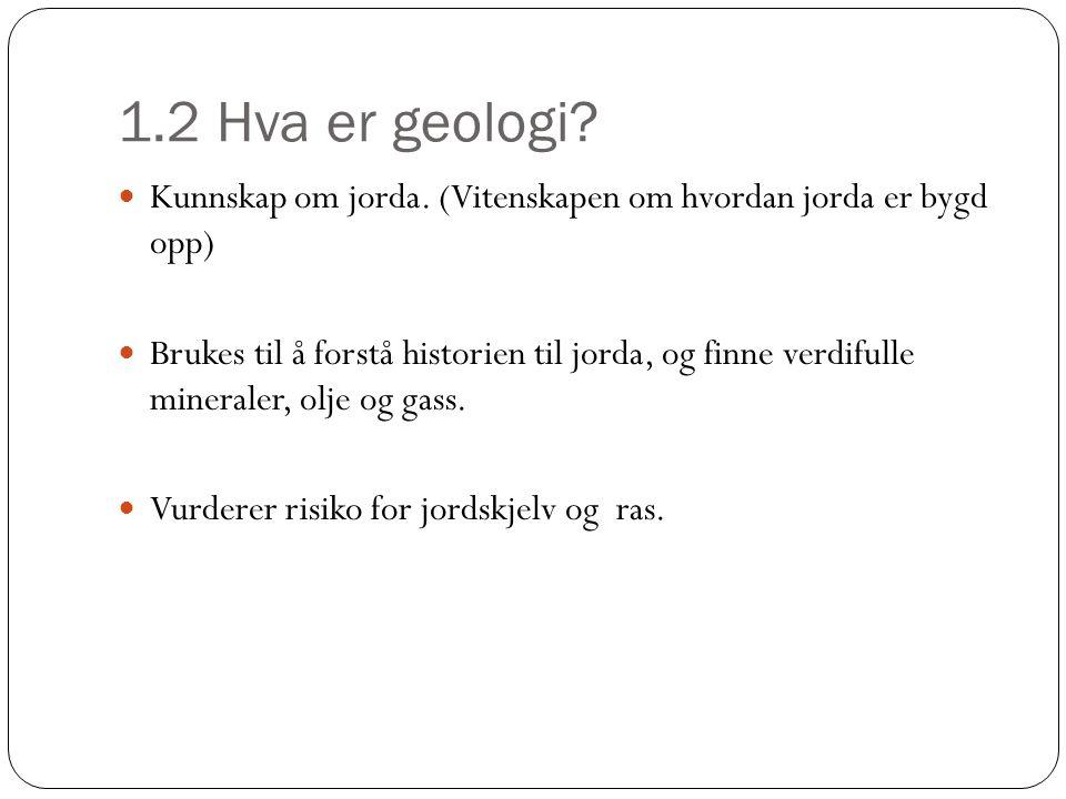 1.2 Hva er geologi Kunnskap om jorda. (Vitenskapen om hvordan jorda er bygd opp)