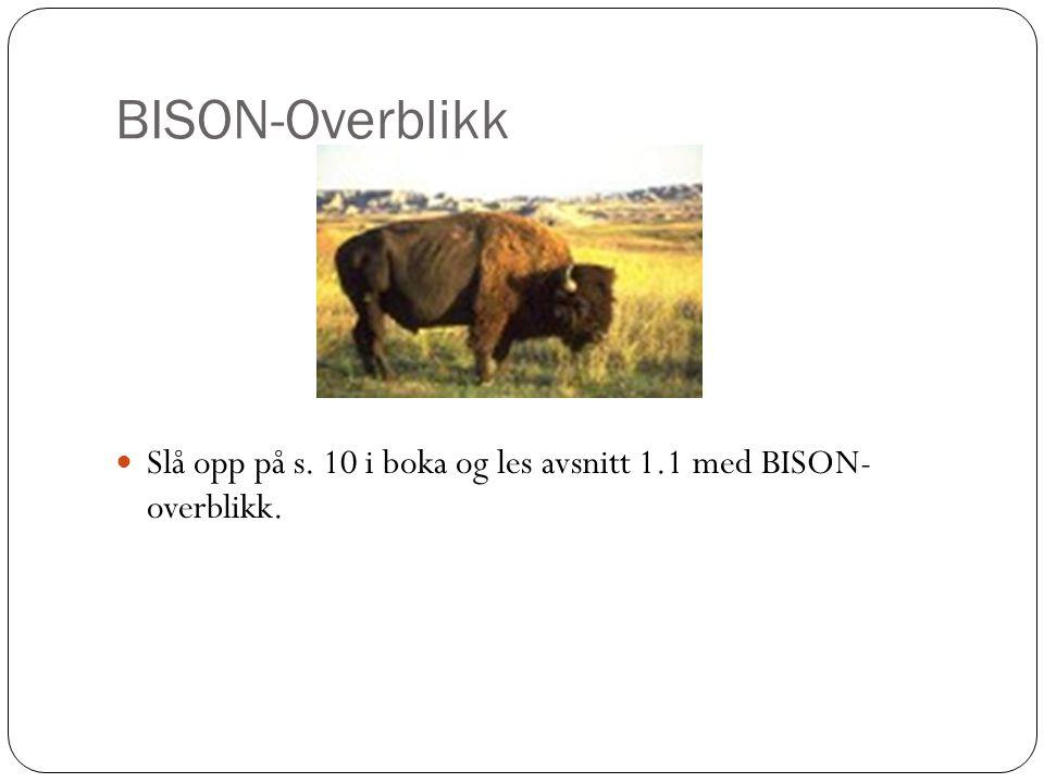 BISON-Overblikk Slå opp på s. 10 i boka og les avsnitt 1.1 med BISON- overblikk.