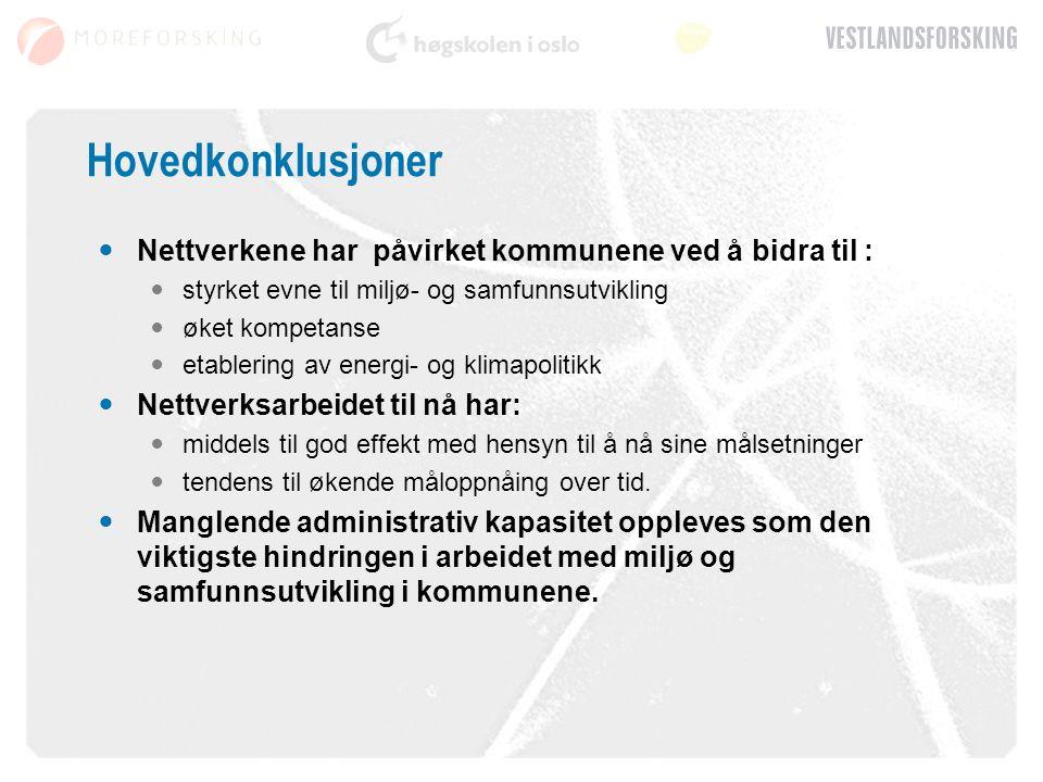 Hovedkonklusjoner Nettverkene har påvirket kommunene ved å bidra til :