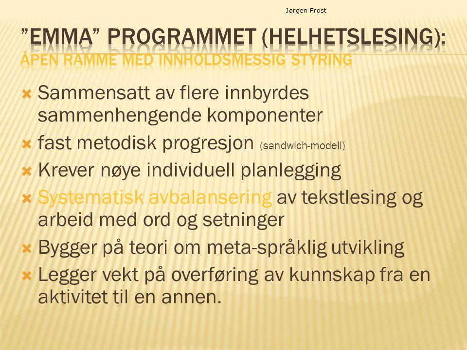 Jørgen Frost EMMA programmet (Helhetslesing): Åpen ramme med innholdsmessig styring. Sammensatt av flere innbyrdes sammenhengende komponenter.