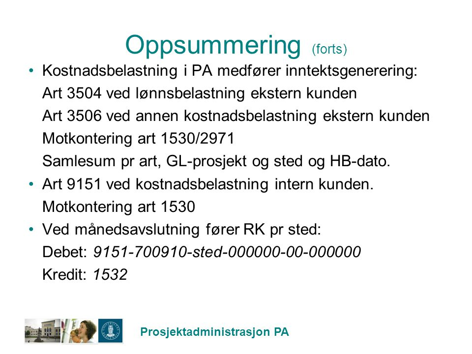 Oppsummering (forts) Kostnadsbelastning i PA medfører inntektsgenerering: Art 3504 ved lønnsbelastning ekstern kunden.