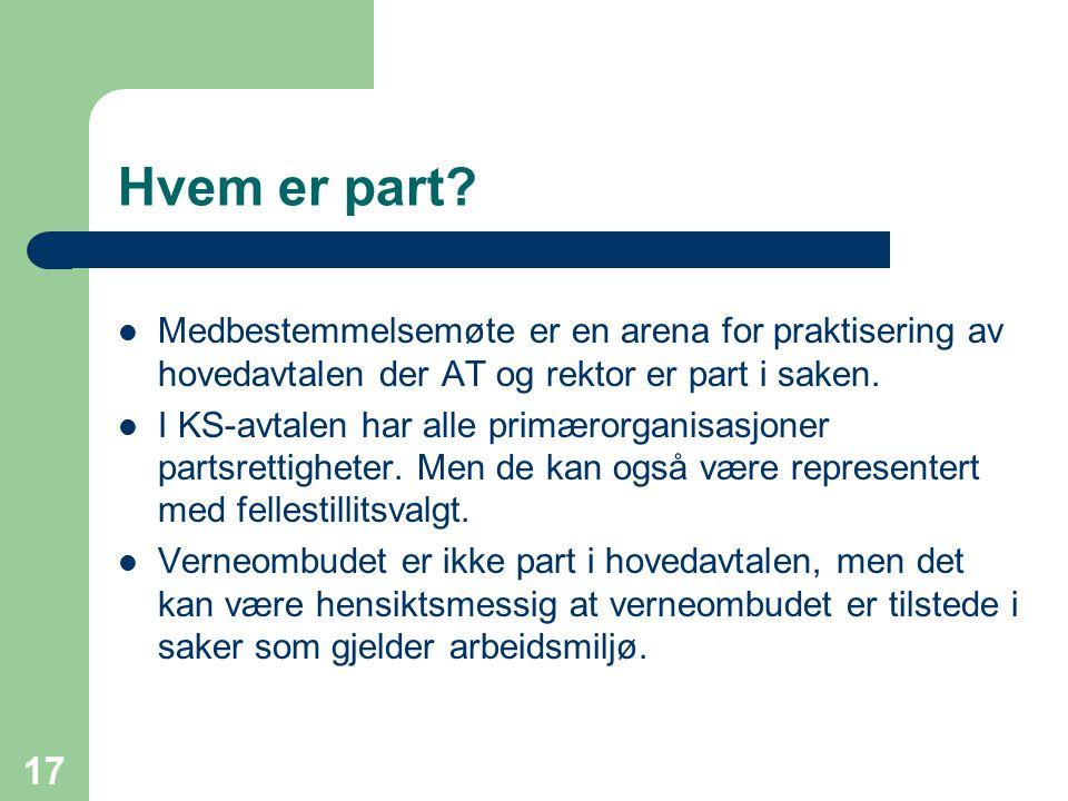 Hvem er part Medbestemmelsemøte er en arena for praktisering av hovedavtalen der AT og rektor er part i saken.