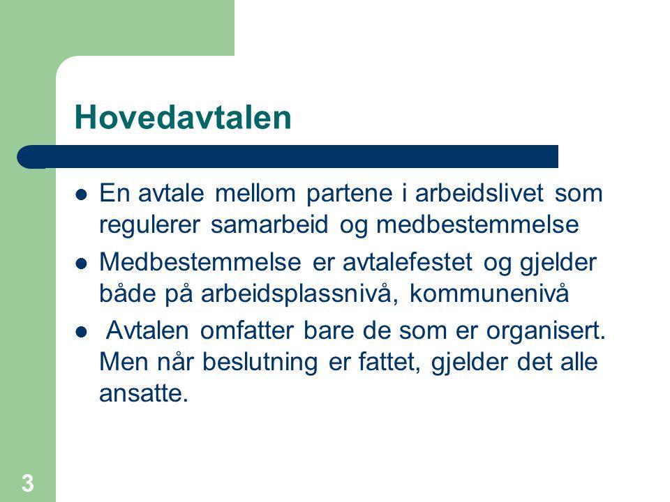 Hovedavtalen En avtale mellom partene i arbeidslivet som regulerer samarbeid og medbestemmelse.