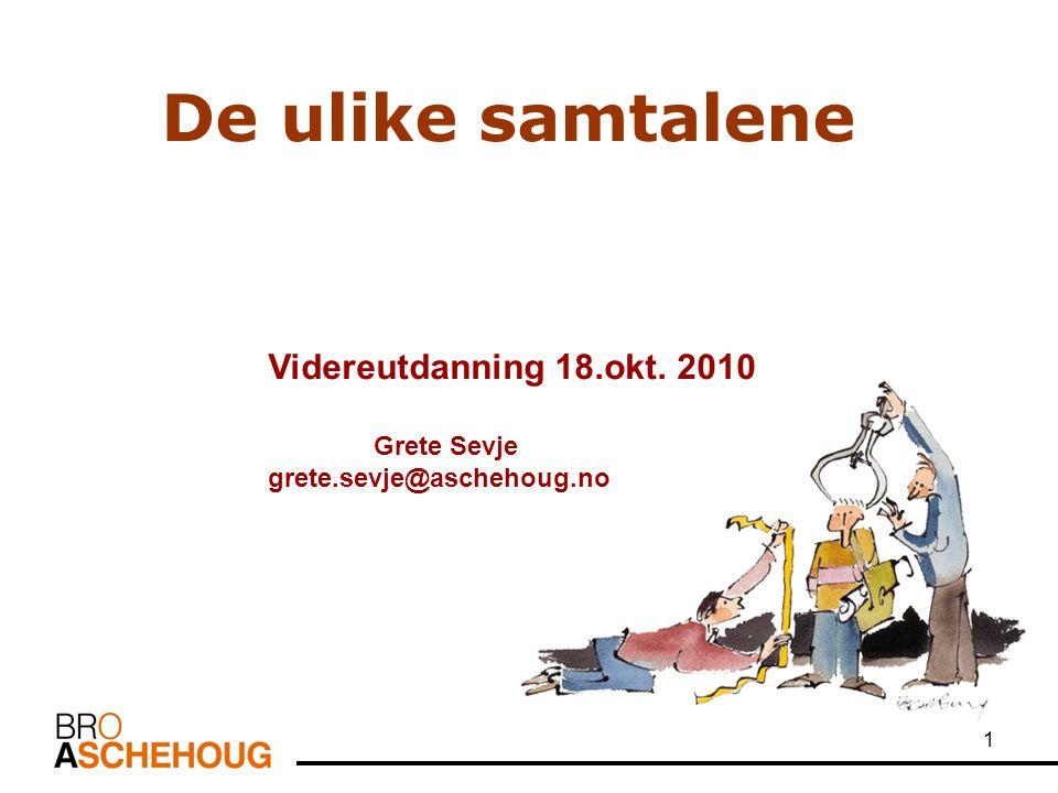 De ulike samtalene Videreutdanning 18.okt. 2010 Grete Sevje grete.sevje@aschehoug.no. Grete Sevje.
