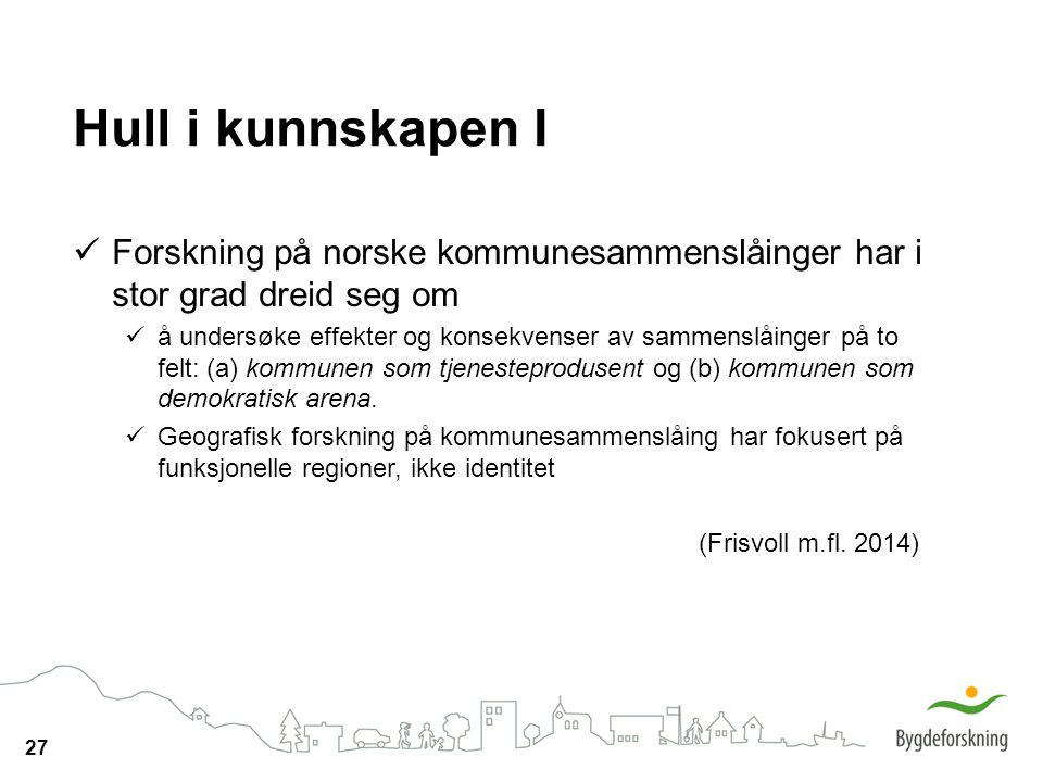 Hull i kunnskapen I Forskning på norske kommunesammenslåinger har i stor grad dreid seg om.