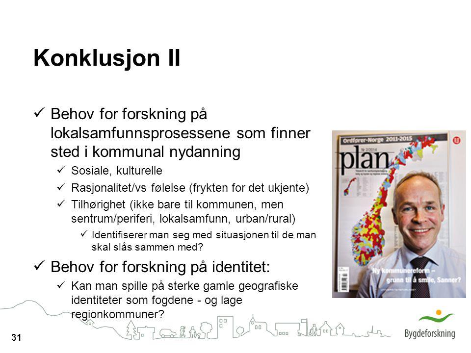 Konklusjon II Behov for forskning på lokalsamfunnsprosessene som finner sted i kommunal nydanning. Sosiale, kulturelle.