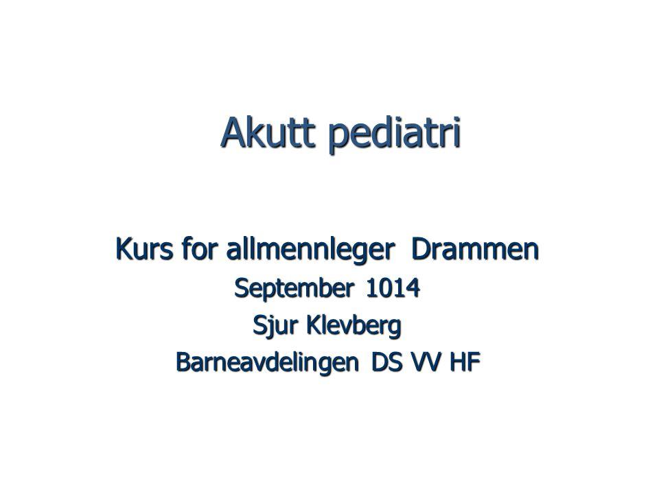 Akutt pediatri Kurs for allmennleger Drammen September 1014