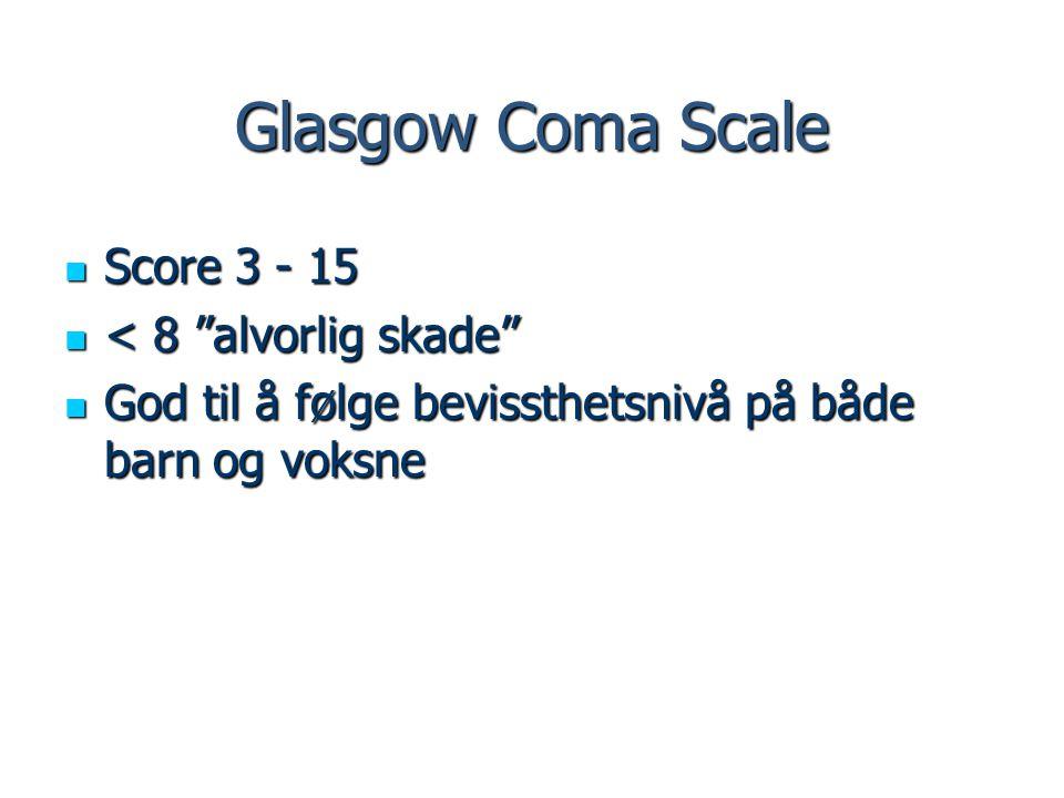 Glasgow Coma Scale Score 3 - 15 < 8 alvorlig skade