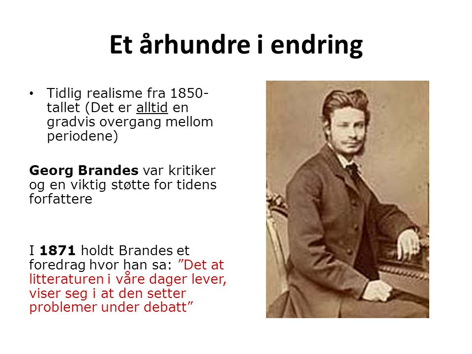 Et århundre i endring Tidlig realisme fra 1850- tallet (Det er alltid en gradvis overgang mellom periodene)