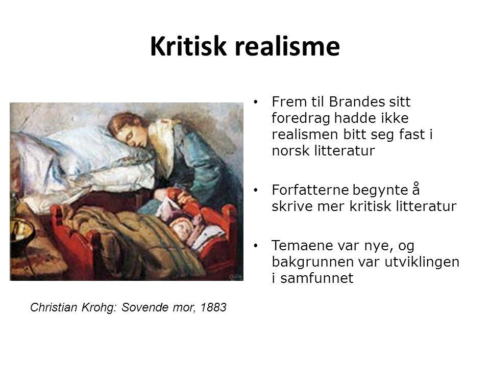 Kritisk realisme Frem til Brandes sitt foredrag hadde ikke realismen bitt seg fast i norsk litteratur.