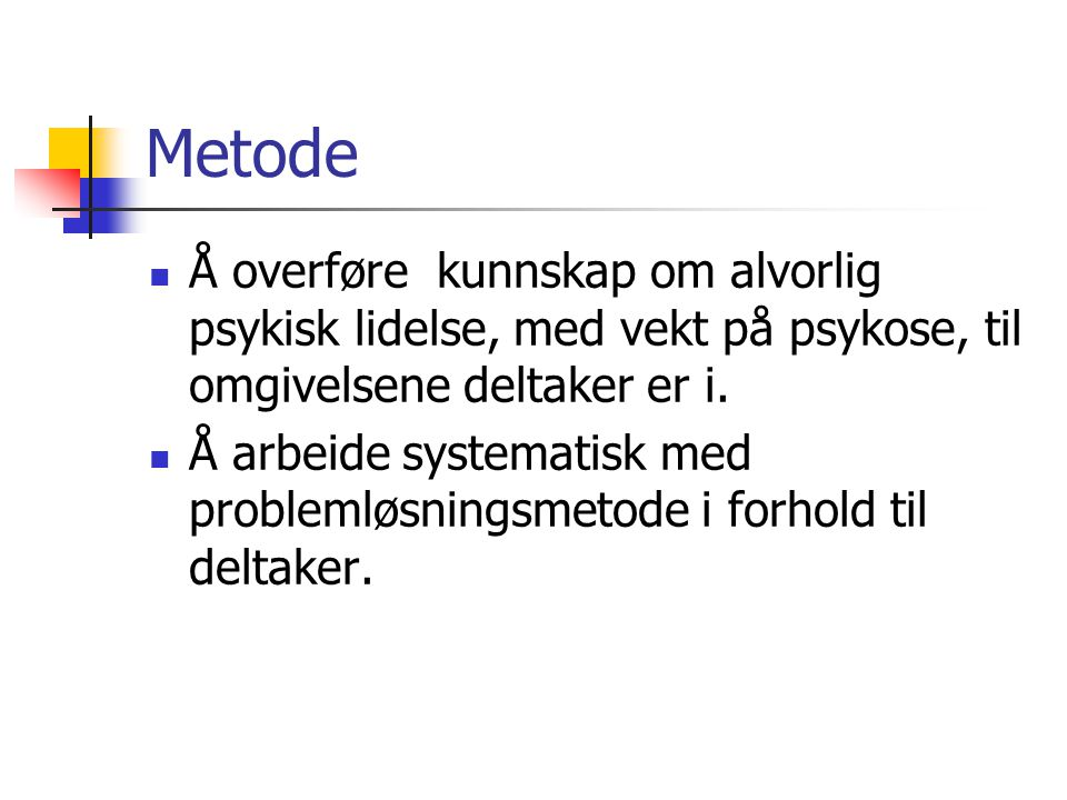 Metode Å overføre kunnskap om alvorlig psykisk lidelse, med vekt på psykose, til omgivelsene deltaker er i.