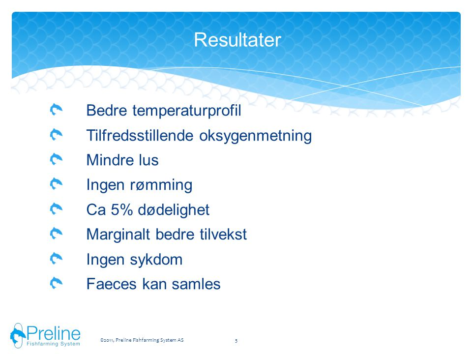 Resultater Bedre temperaturprofil Tilfredsstillende oksygenmetning