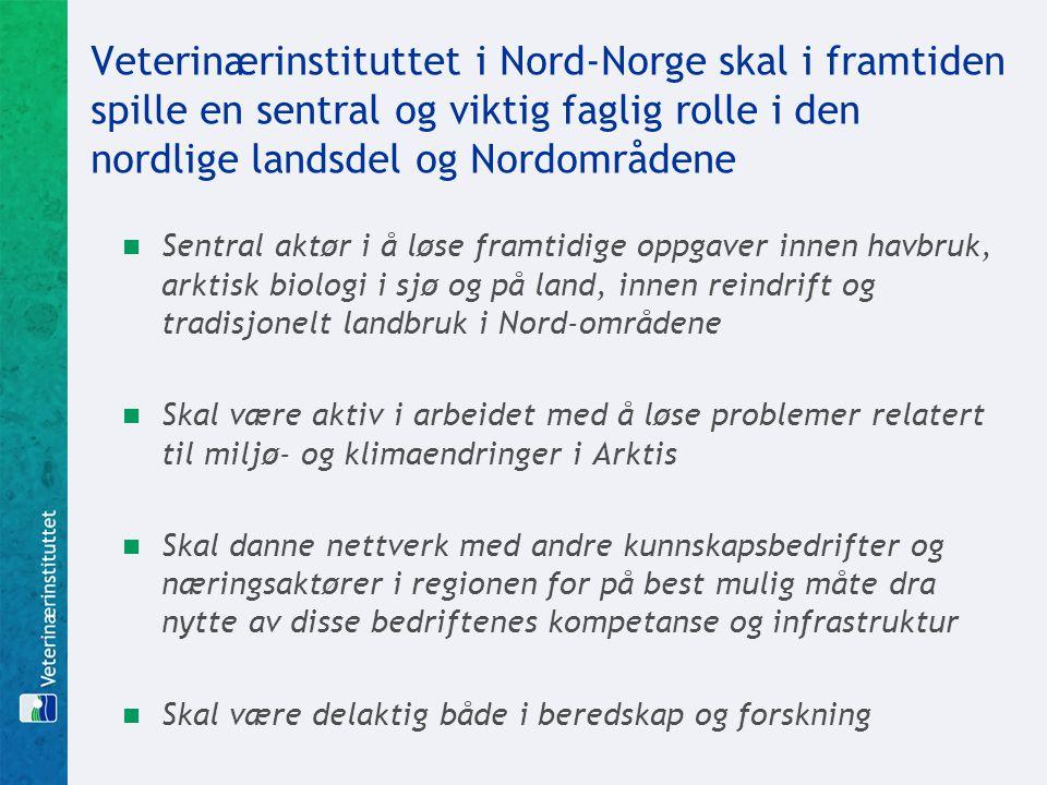 Veterinærinstituttet i Nord-Norge skal i framtiden spille en sentral og viktig faglig rolle i den nordlige landsdel og Nordområdene