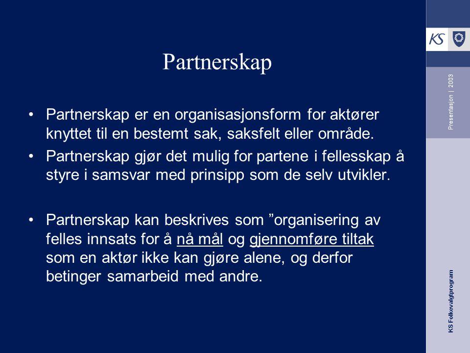 Partnerskap Presentasjon | 2003. Partnerskap er en organisasjonsform for aktører knyttet til en bestemt sak, saksfelt eller område.