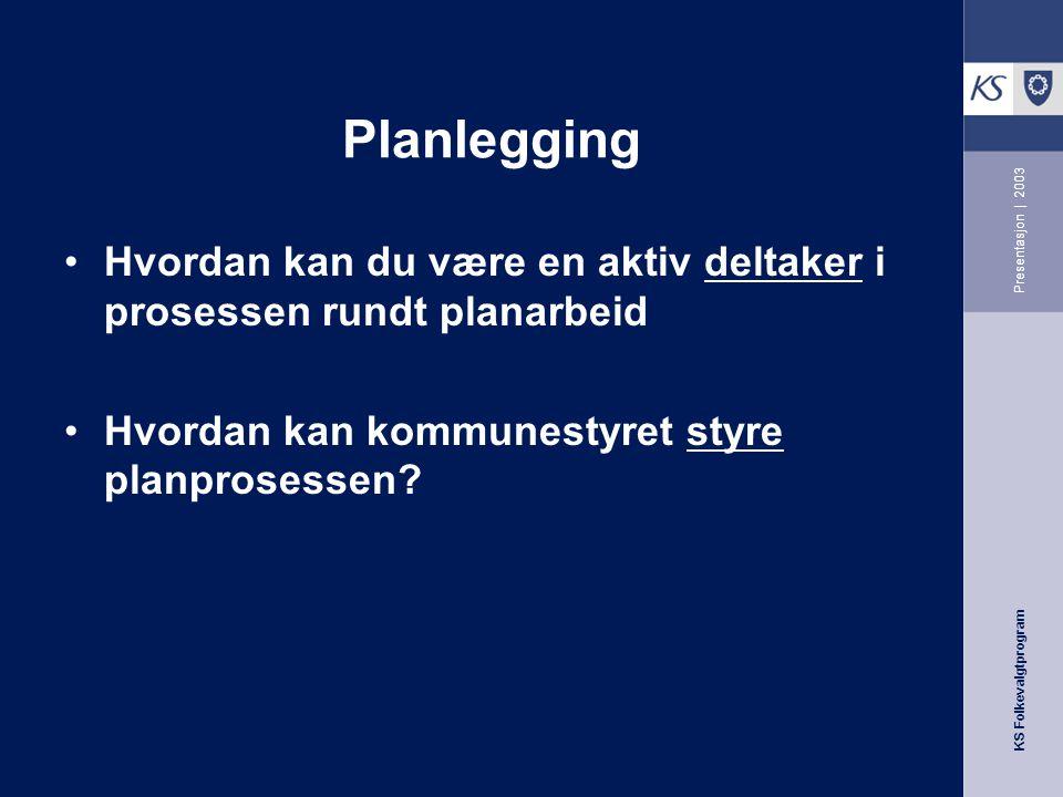 Planlegging Presentasjon | 2003. Hvordan kan du være en aktiv deltaker i prosessen rundt planarbeid.