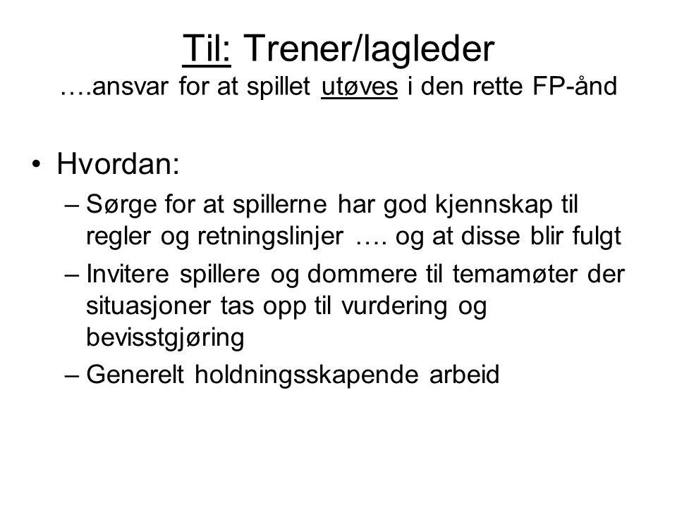 Til: Trener/lagleder ….ansvar for at spillet utøves i den rette FP-ånd