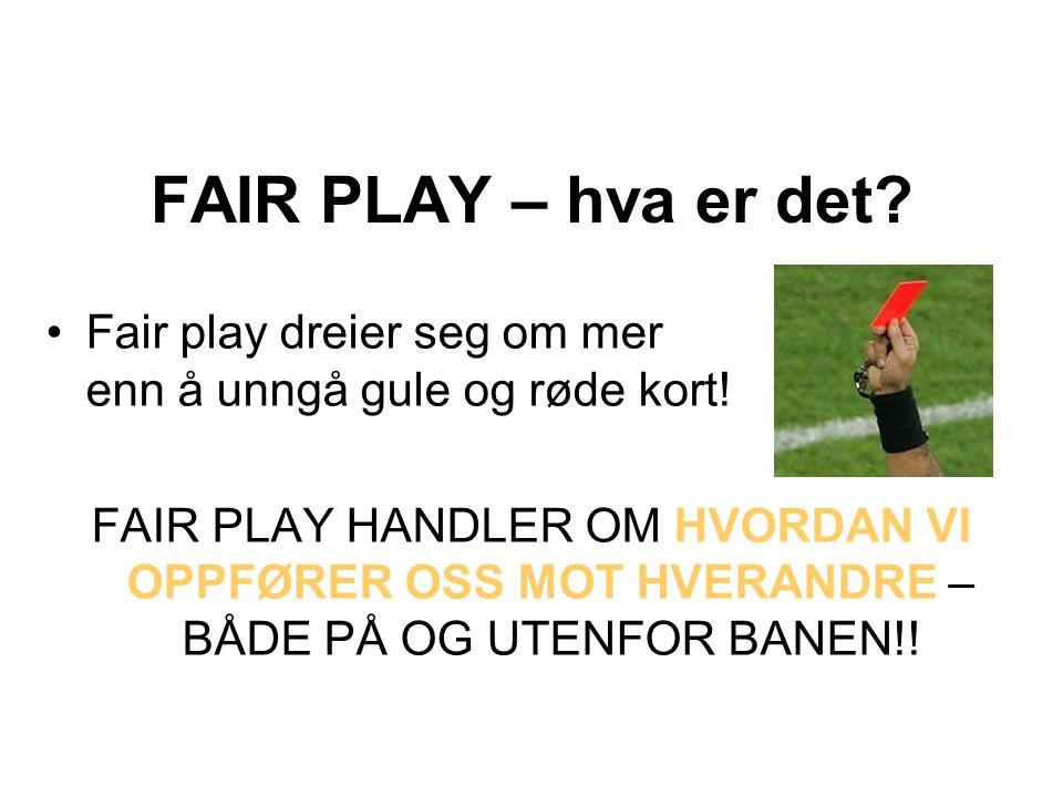 FAIR PLAY – hva er det Fair play dreier seg om mer enn å unngå gule og røde kort!