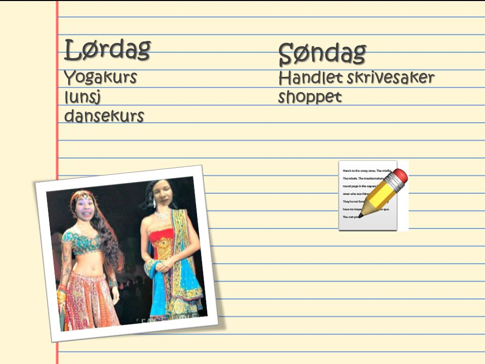 Lørdag Yogakurs lunsj dansekurs Søndag Handlet skrivesaker shoppet