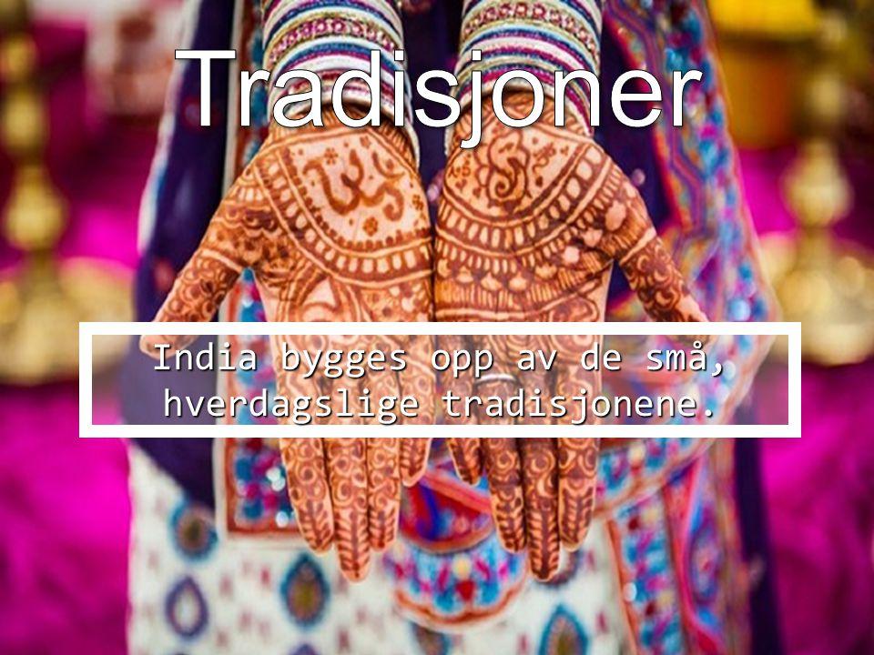 India bygges opp av de små, hverdagslige tradisjonene.